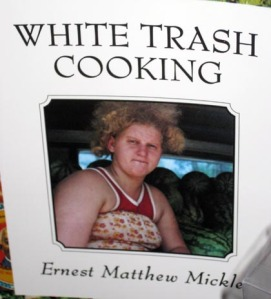 You can't go wrong with a White Trash Cooking book/Ryn Gargulinski